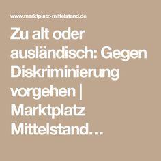 Zu alt oder ausländisch: Gegen Diskriminierung vorgehen | Marktplatz Mittelstand…