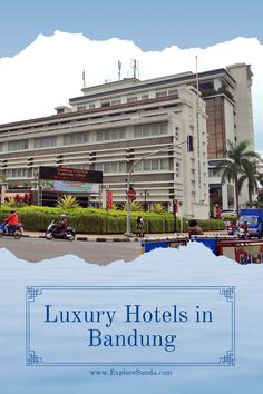 The Grand Hotel Preanger Bandung, the luxury hotel in Bandung | A historical hotel that witnessed the first Asian African Conference (the 1955 Bandung Conference) | #ExploreSunda