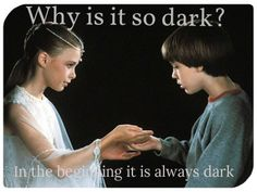 Bastian: Why is it so dark?    Empress Moonchild: In the beginning it is always dark. The NeverEnding Story ~ moviequotes
