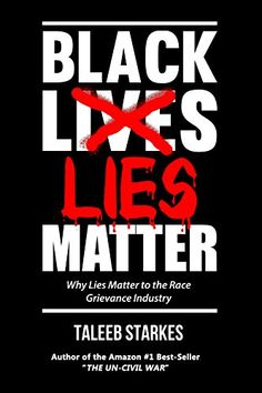 Black Lies Matter: Why Lies Matter to the Race Grievance Industry by [Starkes, Taleeb] Sociology Books, Political Books, Political Views, Good Books, Books To Read, Why Lie, Sanctuary City, The Ugly Truth