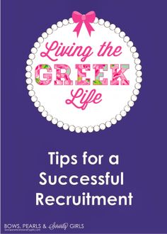 Tips for a Successful Recruitment! Bows, Pearls  Sorority Girls: Living the GREEK Life