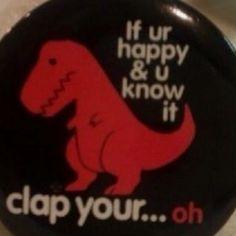t-rex can't clap. sadface, t-rex.