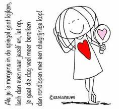 """""""Als je 's morgens in de spiegel gaat kijken, lach dan even naar jezelf en let op, je gaat die dag veel meer bereiken dan rondlopen met een chagrijnige kop!"""" - Jabbertje Happy Words, Wise Words, Best Quotes, Love Quotes, Dutch Quotes, Just Be You, E Cards, Book Of Life, Wall Quotes"""