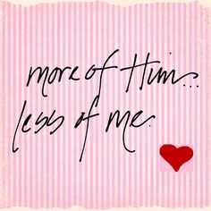 More of Him... less of me