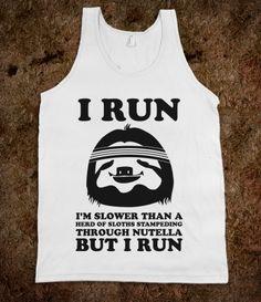 I Run Slower Than A Herd of sloths!
