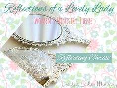 Reflections of a Lovely Lady. An Event Theme for Women's Ministry. Developed by Julia Bettencourt Ladies Luncheon, Ladies Party, Womens Ministry Events, Youth Ministry, Ministry Ideas, Church Events, Godly Woman, Christian Women, Fit Women