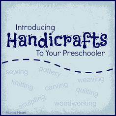 Mom's Heart: Introducing Handicrafts to your Preschooler. Good list of links to craft materials. A favorite pin.