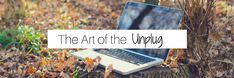The Art of the Unplug