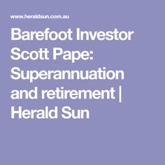 9 best barefoot investor images on pinterest barefoot investor barefoot investor scott pape superannuation and retirement herald sun malvernweather Gallery
