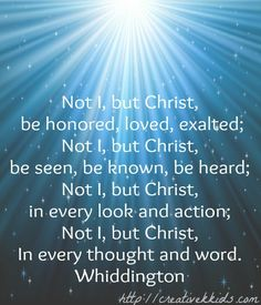 "Text from the song, ""Not I but Christ.""  I need to remember this always ~ Not I, but Christ."