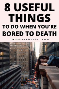 8 useful things to do when you're bored to death. #personalgrowth
