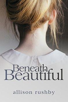 Beneath Beautiful by Allison Rushby, http://www.amazon.com/dp/B00OQUTBH8/ref=cm_sw_r_pi_dp_jIWcvb1Y1A29H