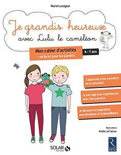 """""""Je grandis heureux avec Lulu le caméléon"""" : un cahier d'activités pour apprendre le bonheur aux enfants - Papa positive !"""
