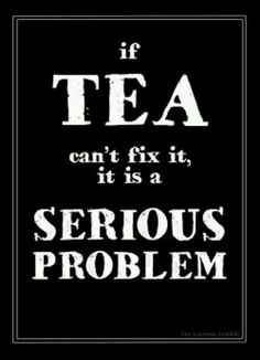 Truth #7: Only death and taxes cannot be solved with a single cup of tea.