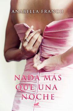 P R O M E S A S   D E   A M O R: Reseña - Nada más que una noche, Anabella Franco