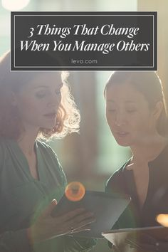 Things that change when you manage others #career #management www.levo.com