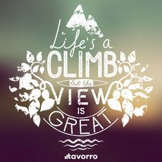 Life is a climb but the View is Great! #Tavorro #success #quote