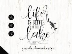 Life is better at the lake svg life svg lake by GraphicHouseDesign