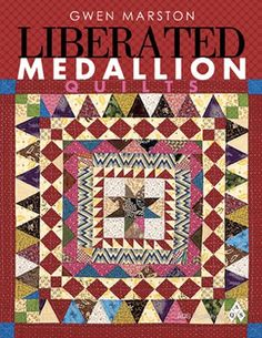 """AQS's """"Liberated Medallion Quilts"""" book by Gwen Marston"""