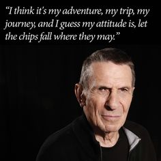 """""""A life is like a garden. Perfect moments can be had, but not preserved, except in memory. LLAP""""  RIP Leonard Nimoy"""
