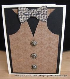 Stamp & Scrap with Frenchie: Masculine card all dressed up (vest & bow tie) Masculine Birthday Cards, Birthday Cards For Men, Masculine Cards, Male Birthday, Scrapbook Cards, Scrapbooking, Dress Card, Boy Cards, Fathers Day Cards
