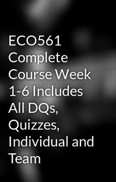 "Read ""ECO561 Complete Course Week 1-6 Includes All DQs, Quizzes, Individual and Team"" #wattpad #fanfiction Visit Now for Complete Courses:   www.hwguides.com"