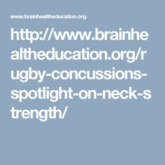 http://www.brainhealtheducation.org/rugby-concussions-spotlight-on-neck-strength/