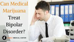 Marijuana can be used in the treatment of Bipolar Disorder