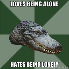 Loves being alone Hates being lonely | Aspie Alligator
