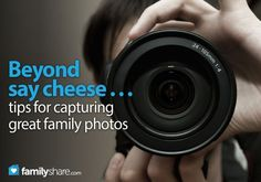 Beyond say cheese . . . tips for capturing great family photos