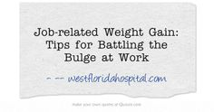 Job-related Weight Gain: Tips for Battling the Bulge at Work -- westfloridahospital.com