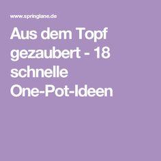 Aus dem Topf gezaubert - 18 schnelle One-Pot-Ideen