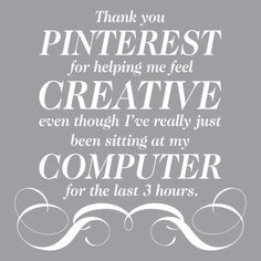 amen... except @Katie Coon Johnson, who actually makes and does the things she sees on pinterest.