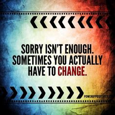Sorry isn't enough. Sometime you actually have to change.  #powerofpositivity #positivewords #positivethinking #inspiration #quotes