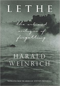 Lethe: The Art and Critique of Forgetting. Harald Weinrich