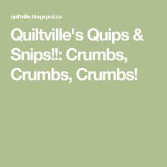 Quiltville's Quips & Snips!!: Crumbs, Crumbs, Crumbs!