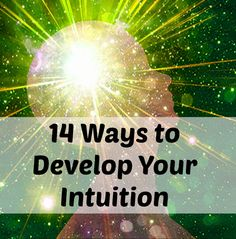 14 Ways to Develop Your Intuition http://thepurpleflower.com/14-ways-develop-intuition/