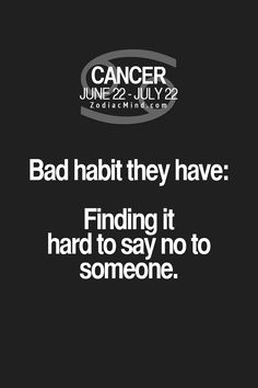 Cancer Zodiac Sign♋ Bad habit they have..