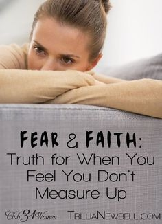 Do you ever feel like you don't measure up? Afraid of what others might say or do? Here is a very strong, encouraging, and FAITH-strengthening word for you! Fear & Faith: Truth for When You Feel You Don't Measure Up ~ Club31Women