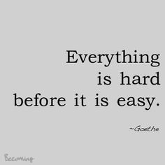 everything is hard before it's easy - Google Search