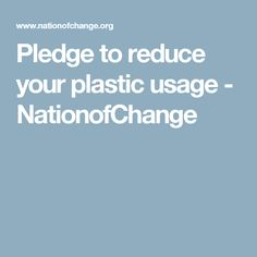 Pledge to reduce your plastic usage - NationofChange