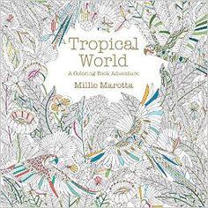 Tropical World: A Coloring Book Adventure: Millie Marotta: 9781454709138: Amazon.com: Books