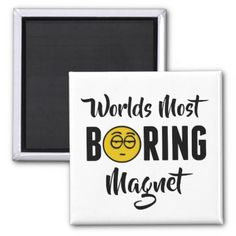 Worlds Most Boring Funny Emoji Novelty Magnet - #customizable create your own personalize diy
