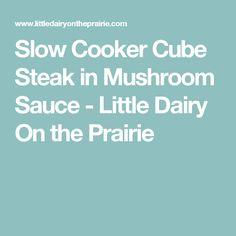 Slow Cooker Cube Steak in Mushroom Sauce - Little Dairy On the Prairie