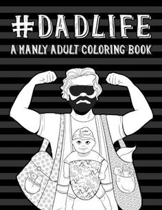 Dad Life A Manly Adult Colouring Book Unique Funny For Men Fathers Dads With Mindfulness Mandalas Easy Stress Relieving