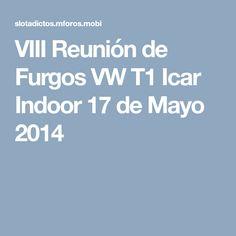 VIII Reunión de Furgos VW T1 Icar Indoor 17 de Mayo 2014