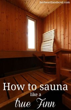 How to sauna like a true Finn - Discover the health benefits of using a sauna, what to wear in a sauna, how long to stay in sauna, and what the heck ice swimming is. -herheartlandsoul.com -#sauna #health #wellness #relaxation #finland #finns #finnish