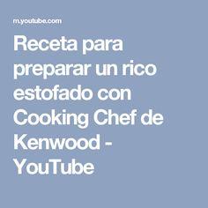 Receta para preparar un rico estofado con Cooking Chef de Kenwood - YouTube