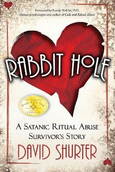 Rabbit Hole: A Satanic Ritual Abuse Survivor's Story by David Shurter,http://www.amazon.com/dp/0984893717/ref=cm_sw_r_pi_dp_d97nsb03GM83B1CP
