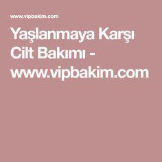 Yaşlanmaya Karşı Cilt Bakımı - www.vipbakim.com